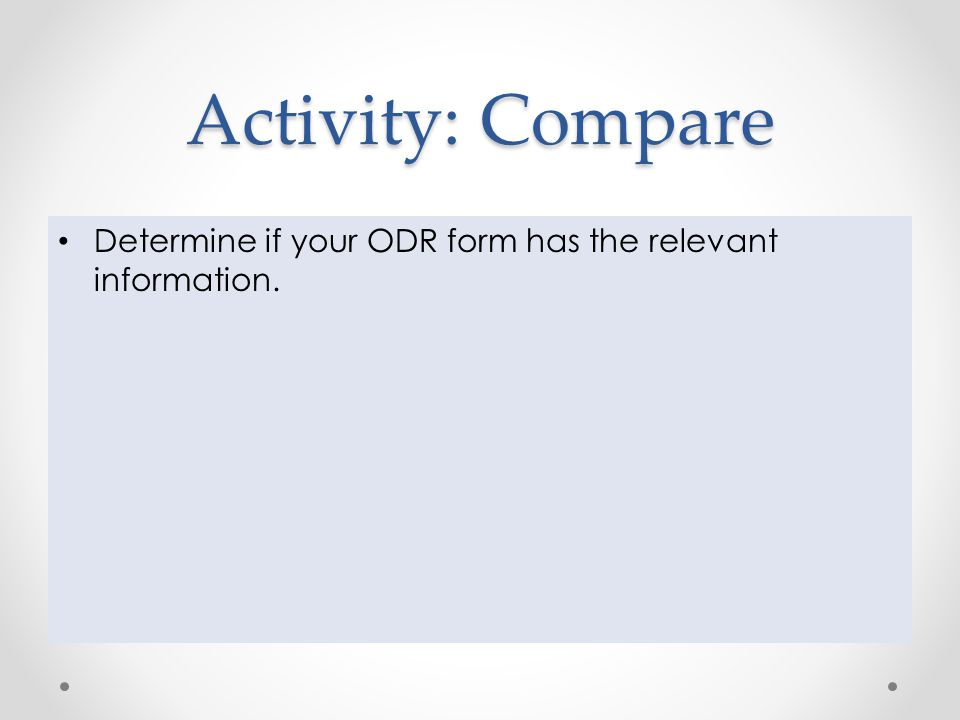 Activity: Compare Determine if your ODR form has the relevant information.