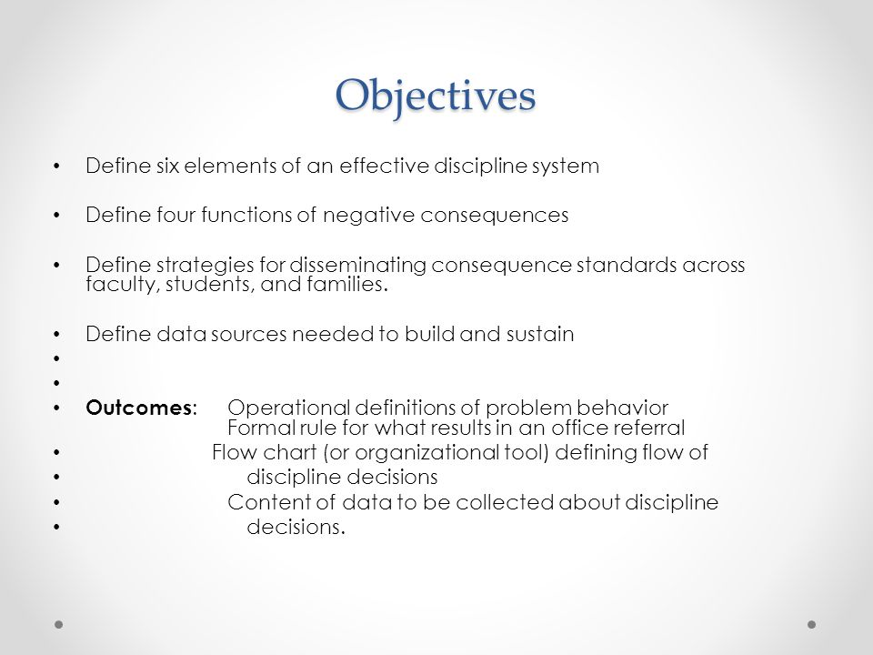 Objectives Define six elements of an effective discipline system