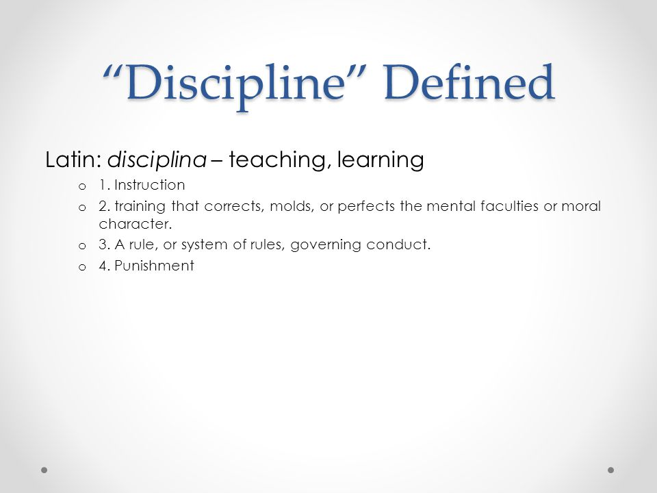 Discipline Defined Latin: disciplina – teaching, learning