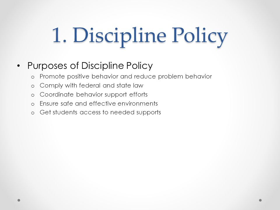 1. Discipline Policy Purposes of Discipline Policy