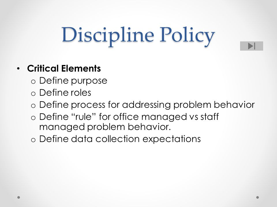 Discipline Policy Critical Elements Define purpose Define roles