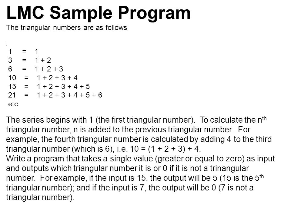 LMC Sample Program The triangular numbers are as follows. :