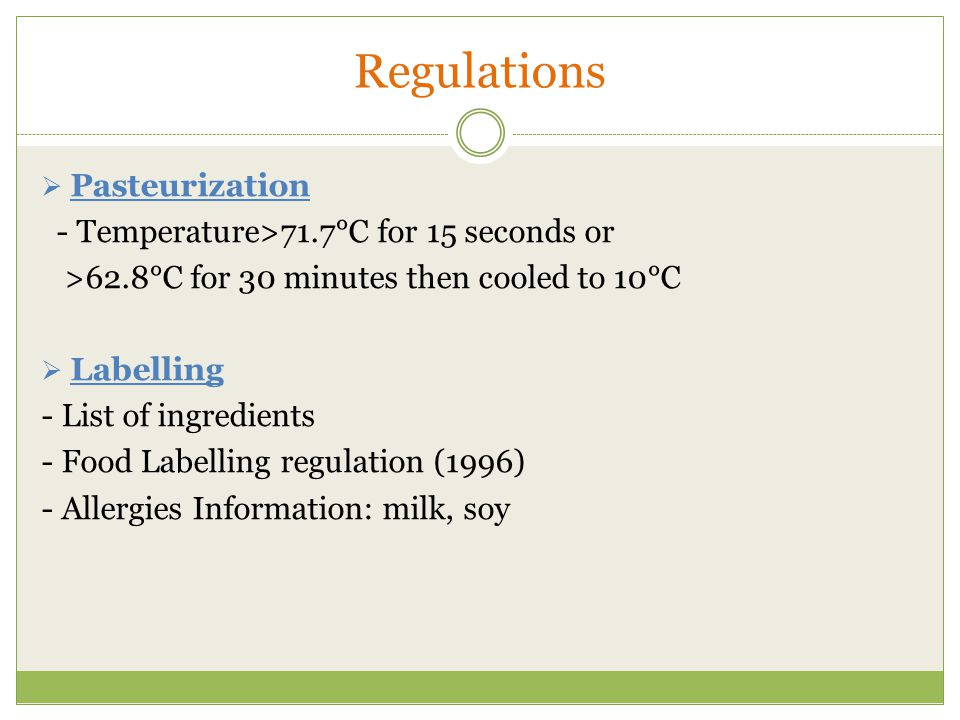 Regulations Pasteurization - Temperature>71.7°C for 15 seconds or
