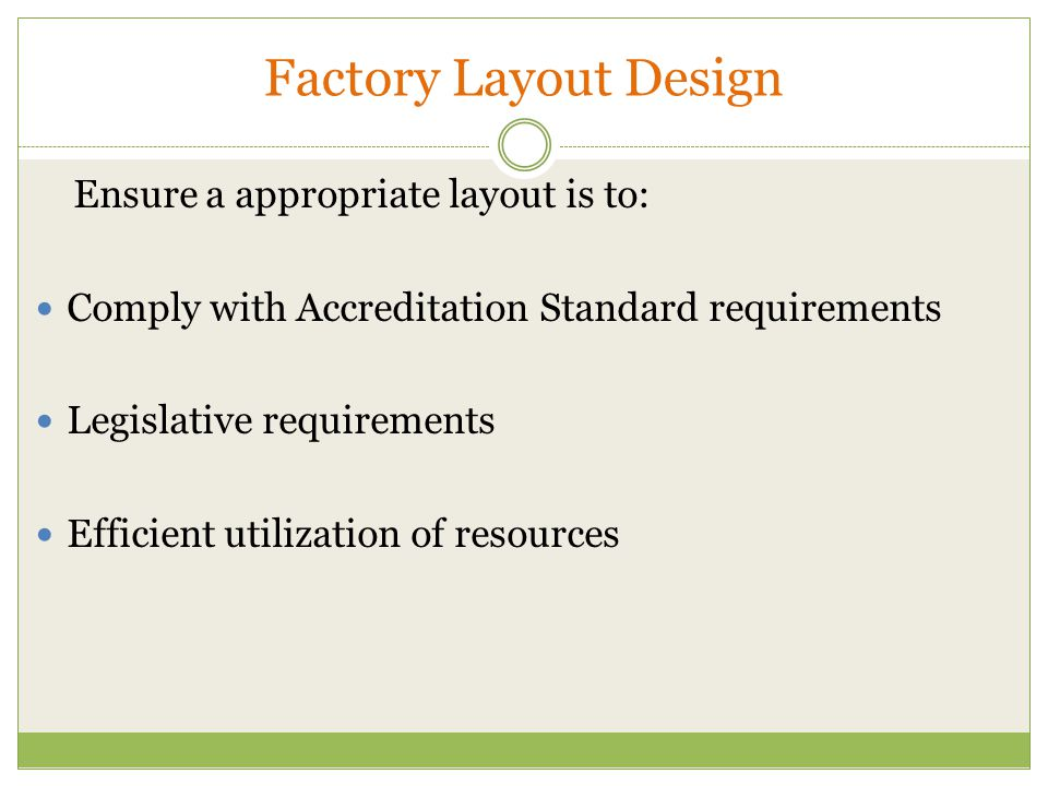 Factory Layout Design Ensure a appropriate layout is to: