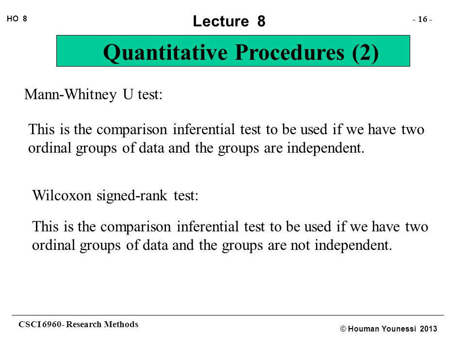 Mann-Whitney U test: This is the comparison inferential test to be used if we have two ordinal groups of data and the groups are independent.