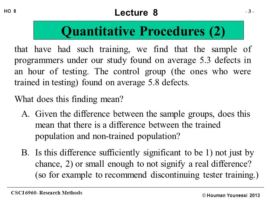 that have had such training, we find that the sample of programmers under our study found on average 5.3 defects in an hour of testing. The control group (the ones who were trained in testing) found on average 5.8 defects.