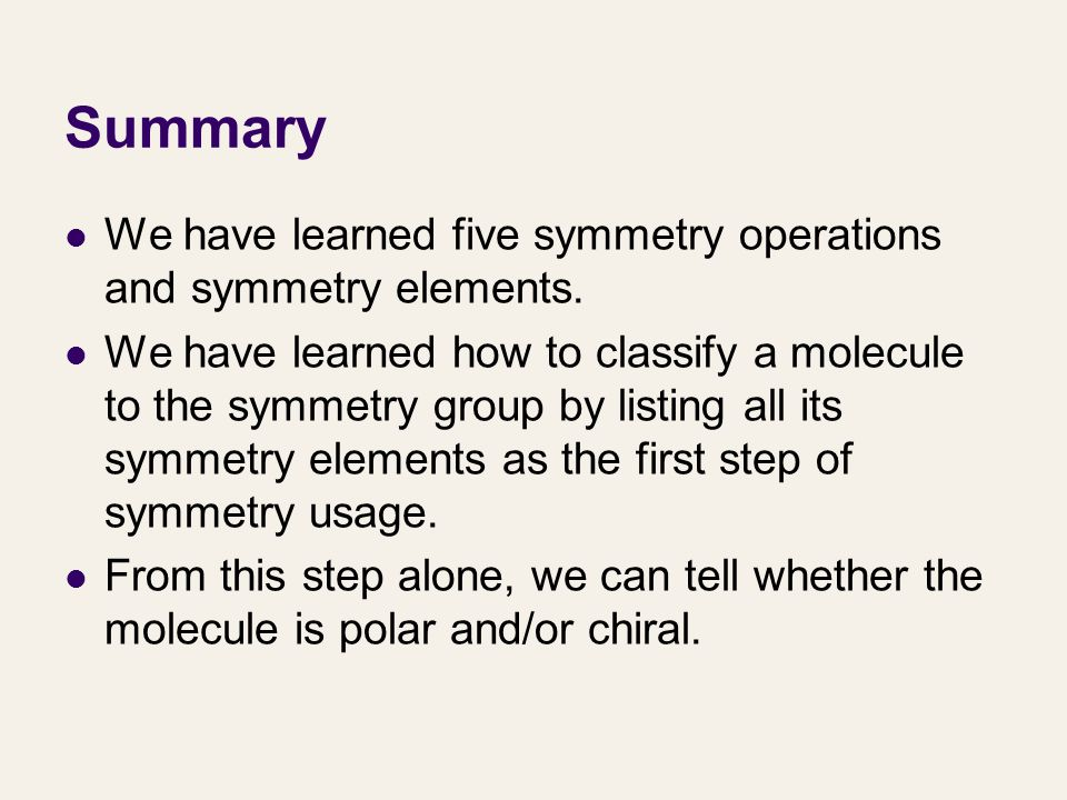 Summary We have learned five symmetry operations and symmetry elements.