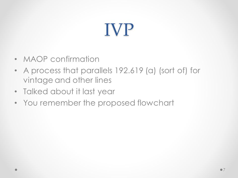 IVP MAOP confirmation. A process that parallels 192.619 (a) (sort of) for vintage and other lines.