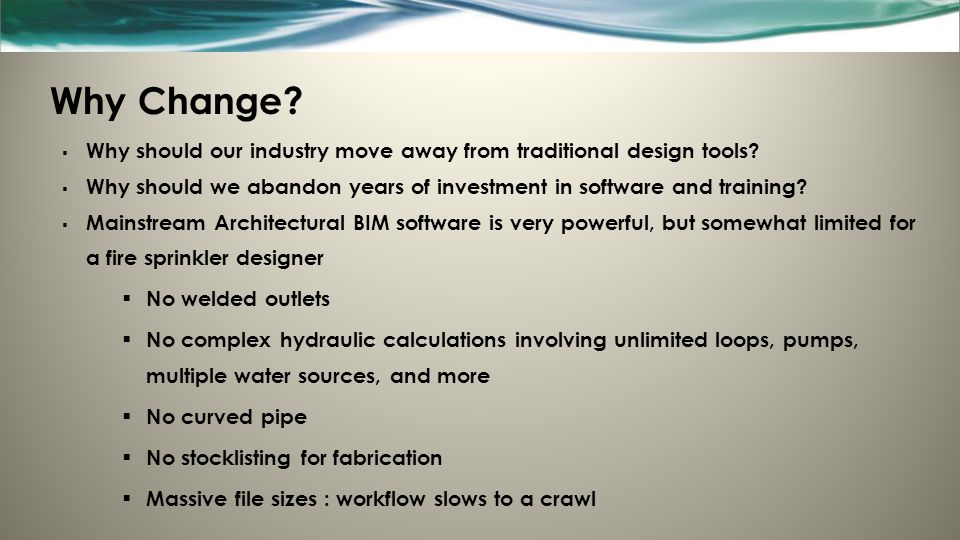 Why Change Why should our industry move away from traditional design tools Why should we abandon years of investment in software and training