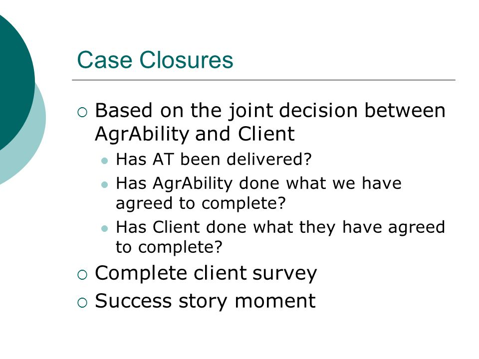 Case Closures Based on the joint decision between AgrAbility and Client. Has AT been delivered