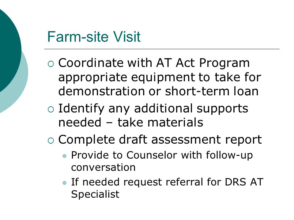 Farm-site Visit Coordinate with AT Act Program appropriate equipment to take for demonstration or short-term loan.