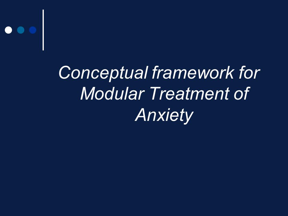 Conceptual framework for Modular Treatment of Anxiety