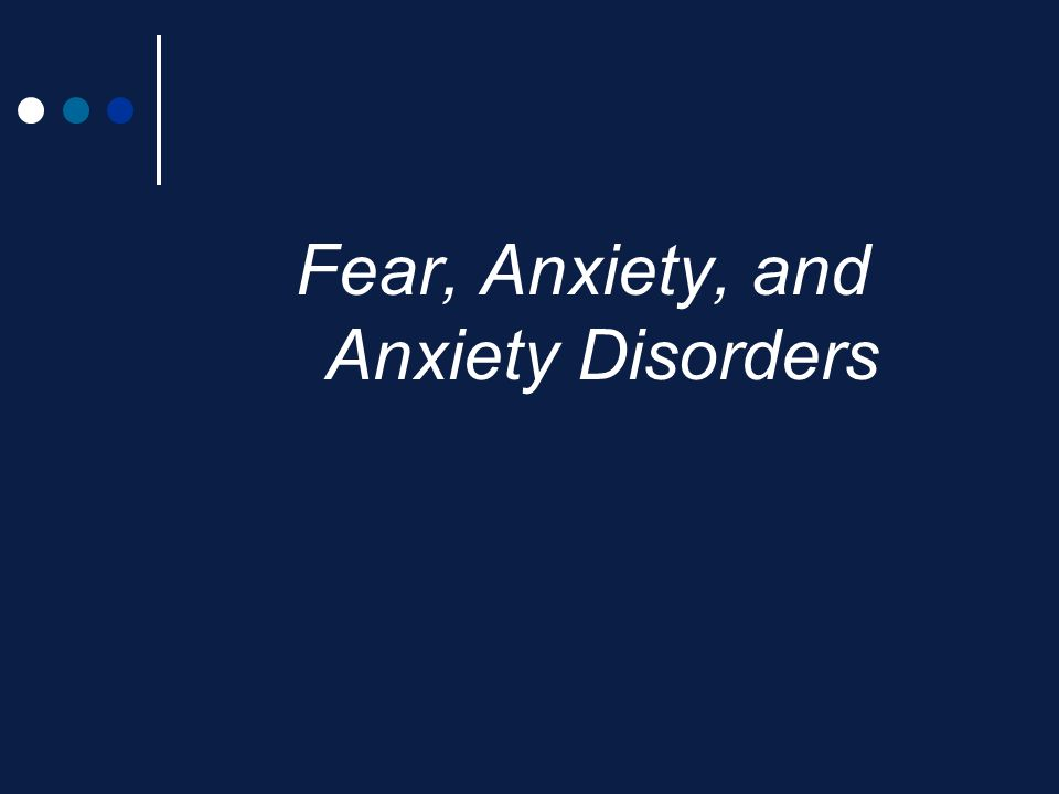 Fear, Anxiety, and Anxiety Disorders