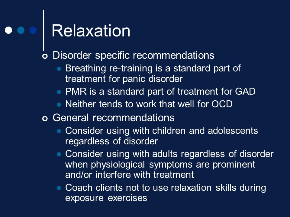 Relaxation Disorder specific recommendations General recommendations