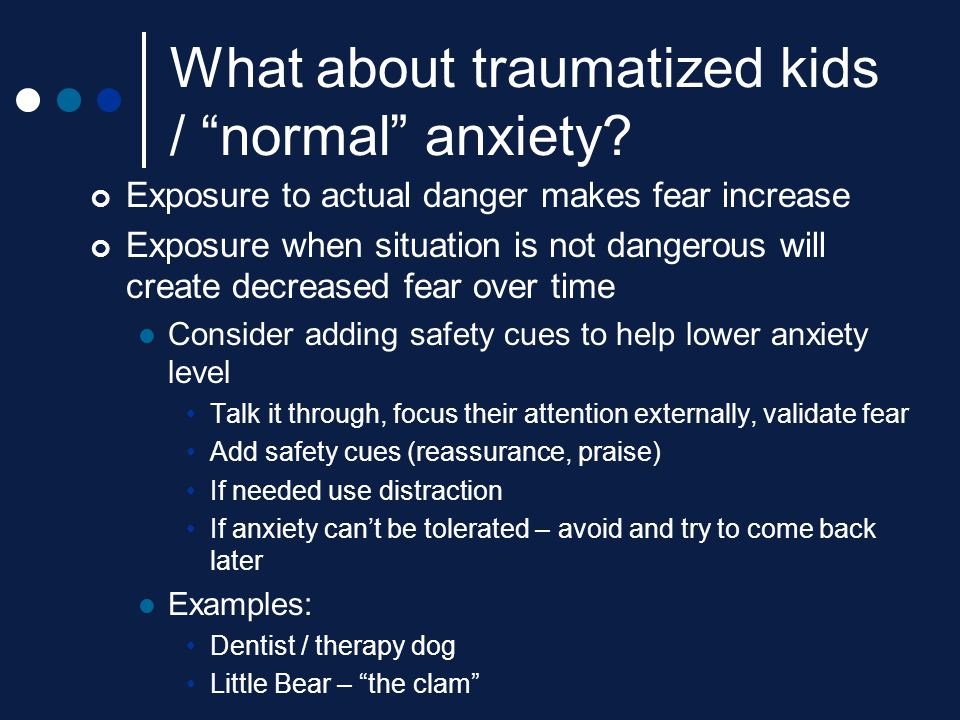 What about traumatized kids / normal anxiety