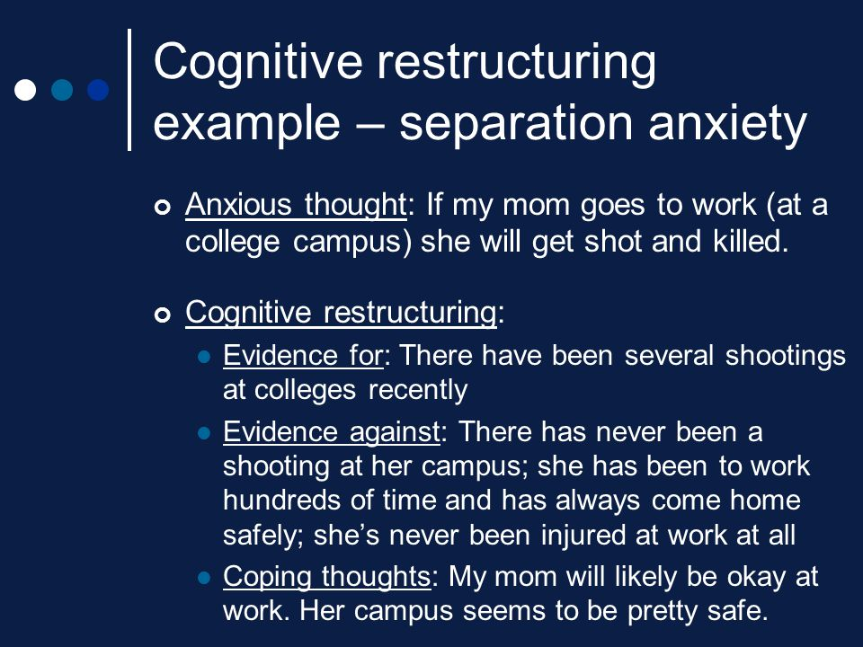 Cognitive restructuring example – separation anxiety