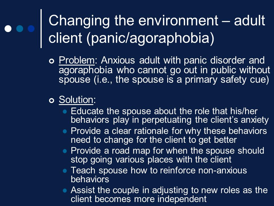 Changing the environment – adult client (panic/agoraphobia)