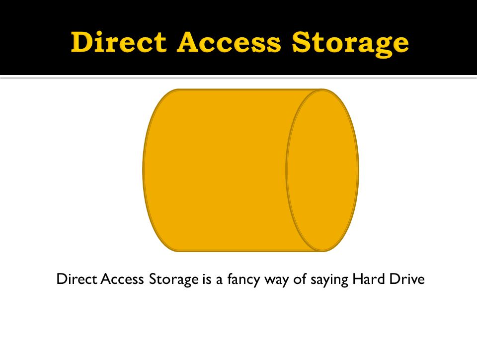 Direct Access Storage is a fancy way of saying Hard Drive