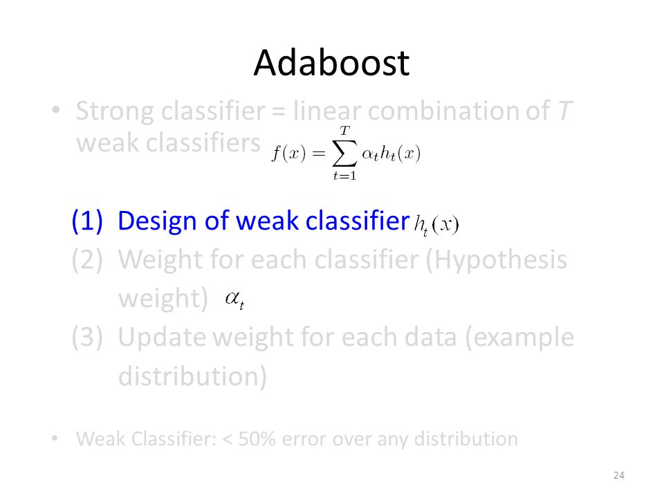 Adaboost Strong classifier = linear combination of T weak classifiers
