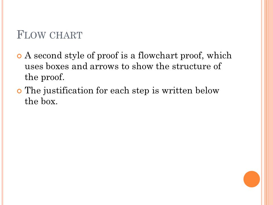 Flow chart A second style of proof is a flowchart proof, which uses boxes and arrows to show the structure of the proof.