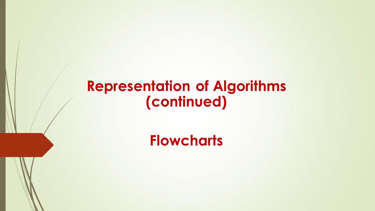 Representation of Algorithms (continued) Flowcharts