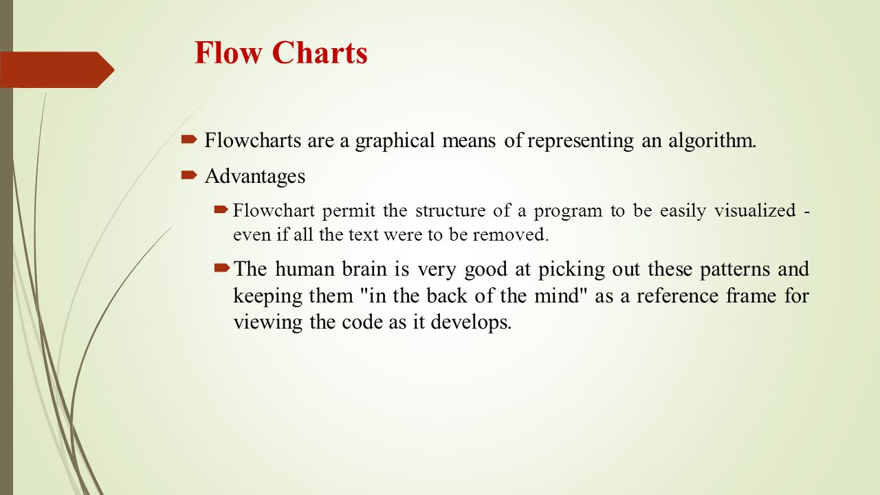 Flow Charts Flowcharts are a graphical means of representing an algorithm. Advantages.