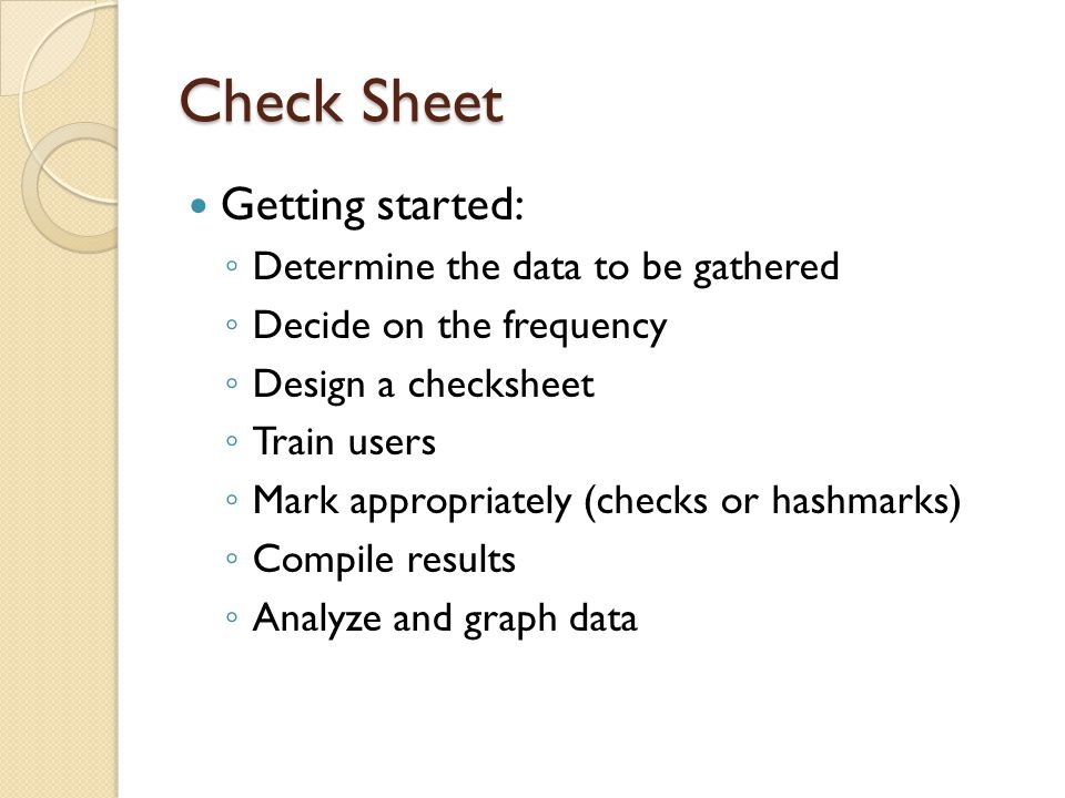 Check Sheet Getting started: Determine the data to be gathered
