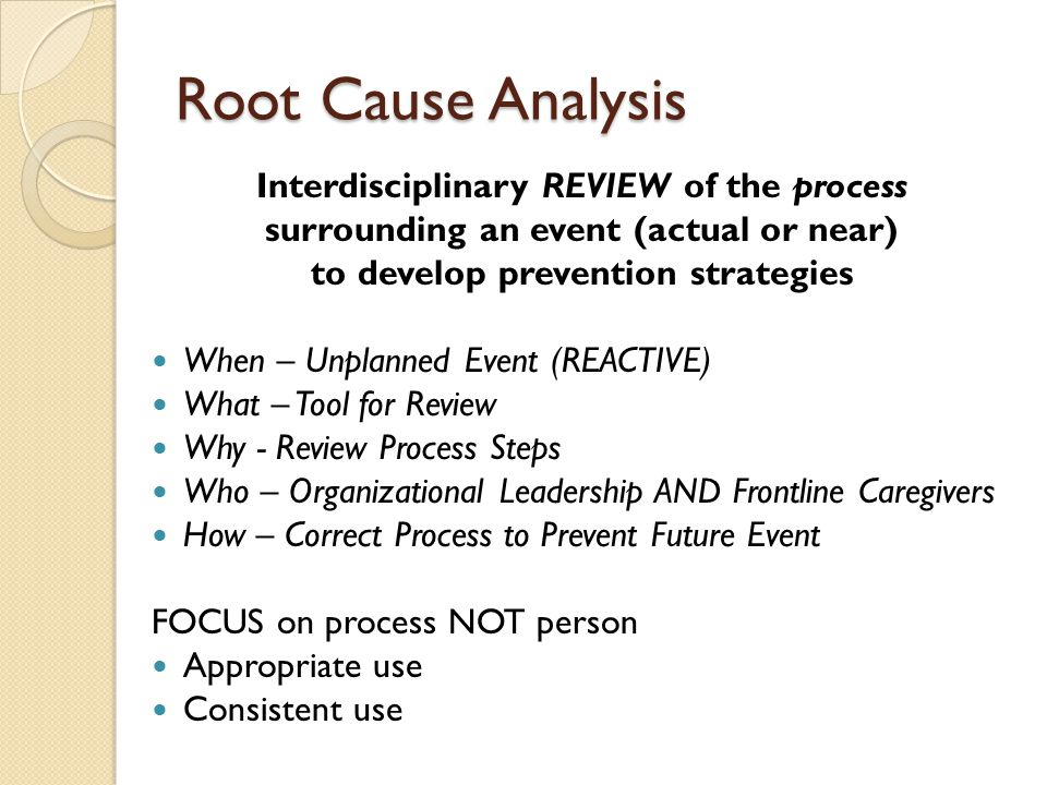 Root Cause Analysis Interdisciplinary REVIEW of the process