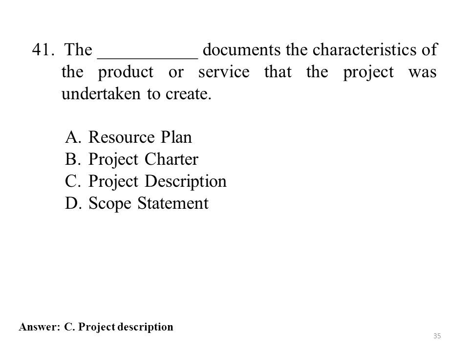 41. The ___________ documents the characteristics of the product or service that the project was undertaken to create.