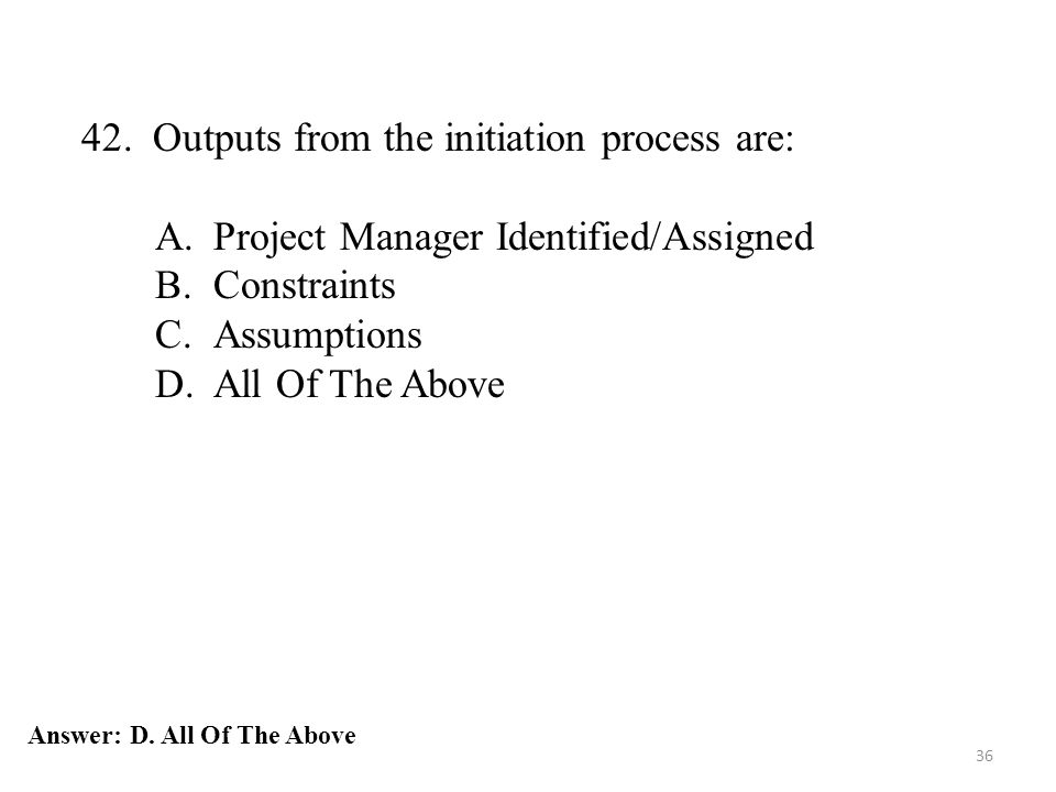 42. Outputs from the initiation process are: