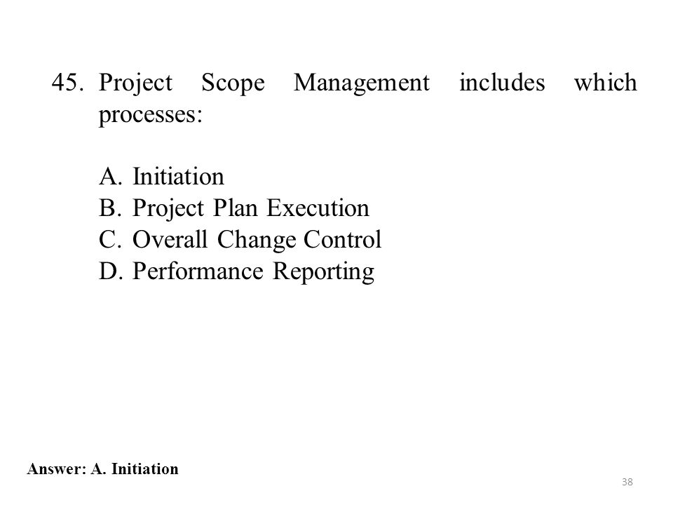45. Project Scope Management includes which processes: