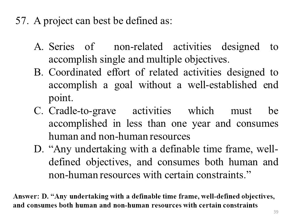 57. A project can best be defined as: