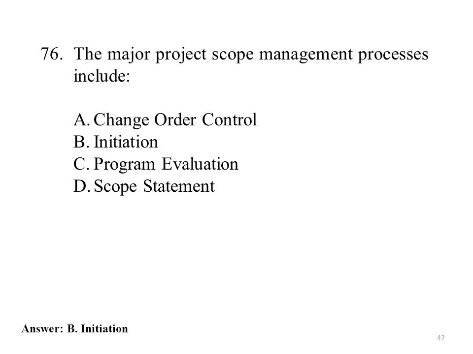 76. The major project scope management processes include: