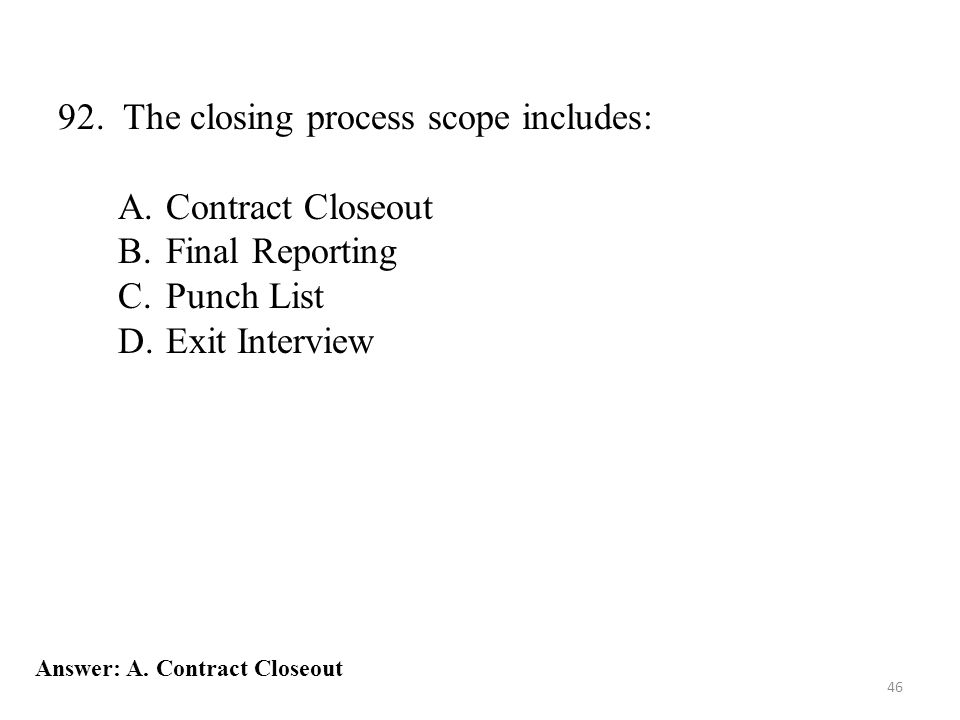 92. The closing process scope includes: Contract Closeout