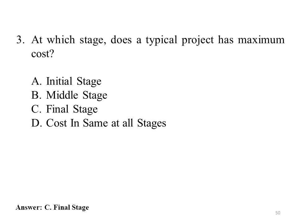 3. At which stage, does a typical project has maximum cost