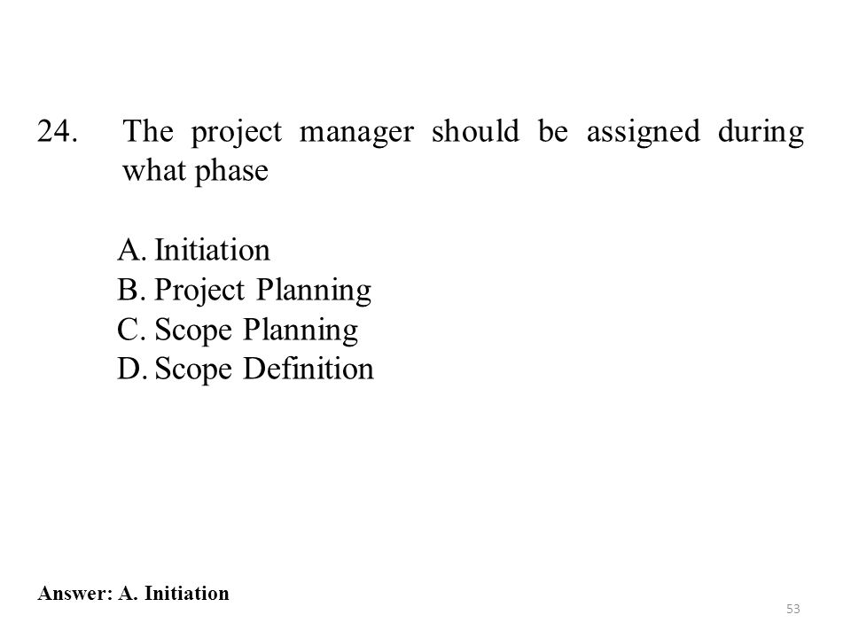 24. The project manager should be assigned during what phase