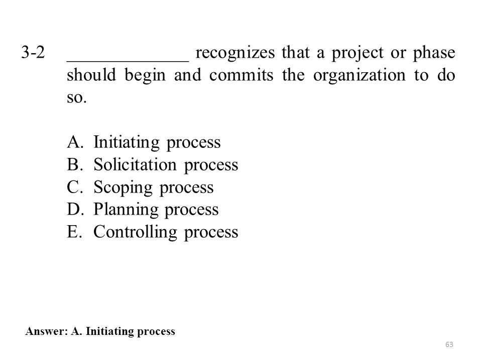 3-2 _____________ recognizes that a project or phase should begin and commits the organization to do so.
