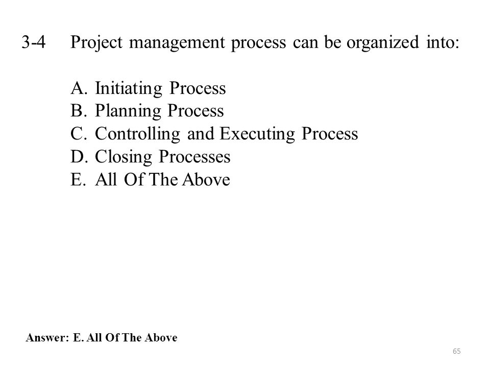 3-4 Project management process can be organized into: