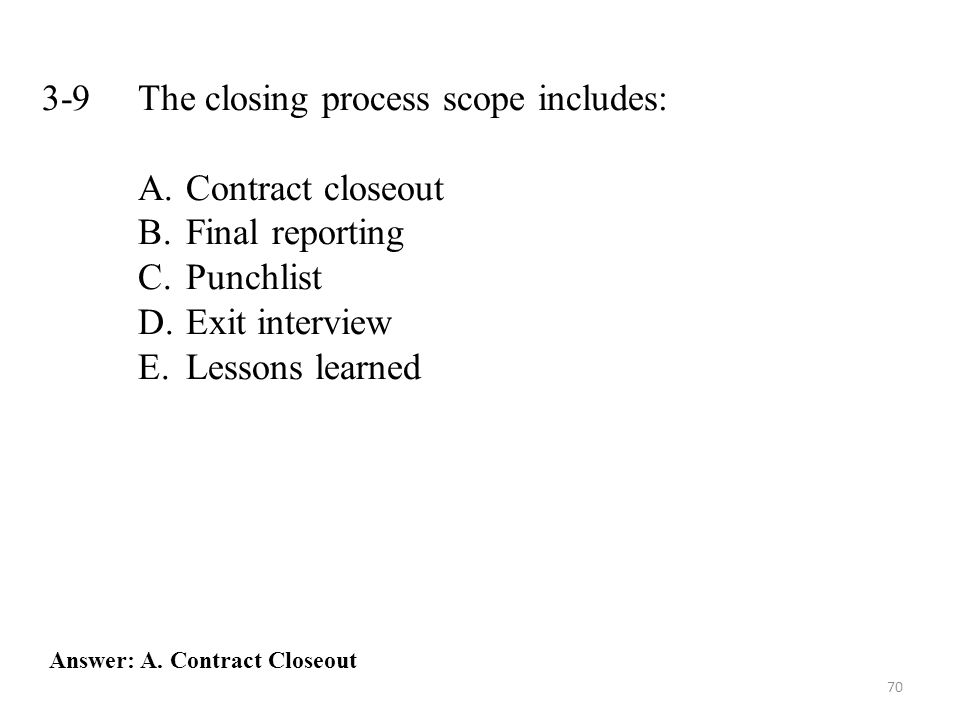 3-9 The closing process scope includes: Contract closeout