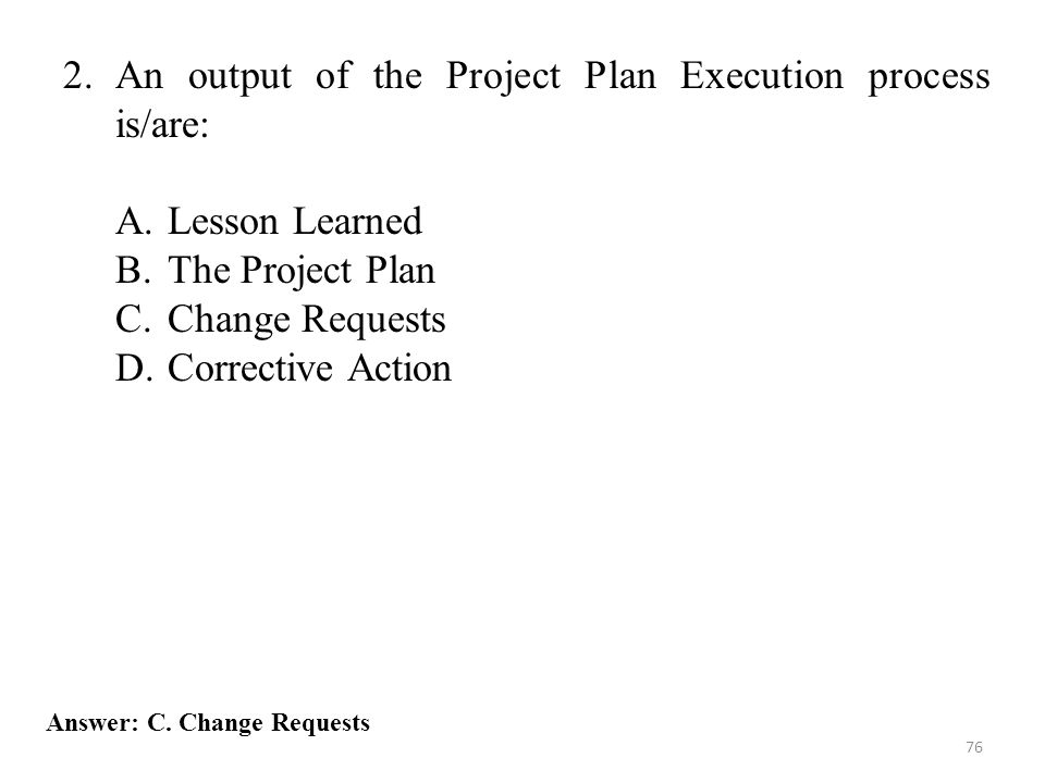 An output of the Project Plan Execution process is/are: