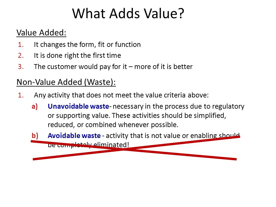What Adds Value Value Added: It changes the form, fit or function