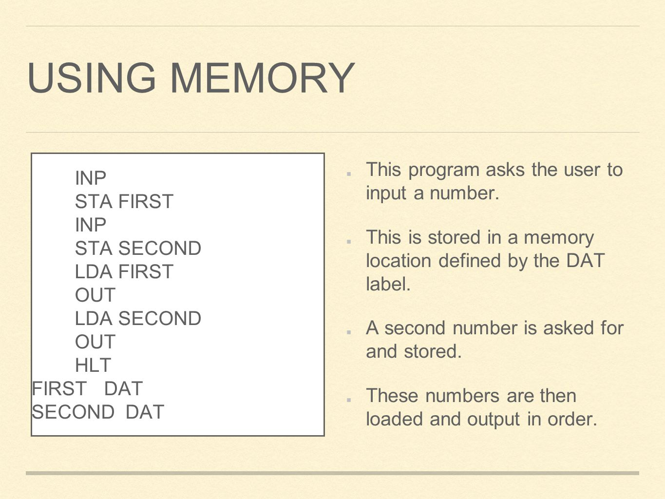 Using memory This program asks the user to input a number. INP