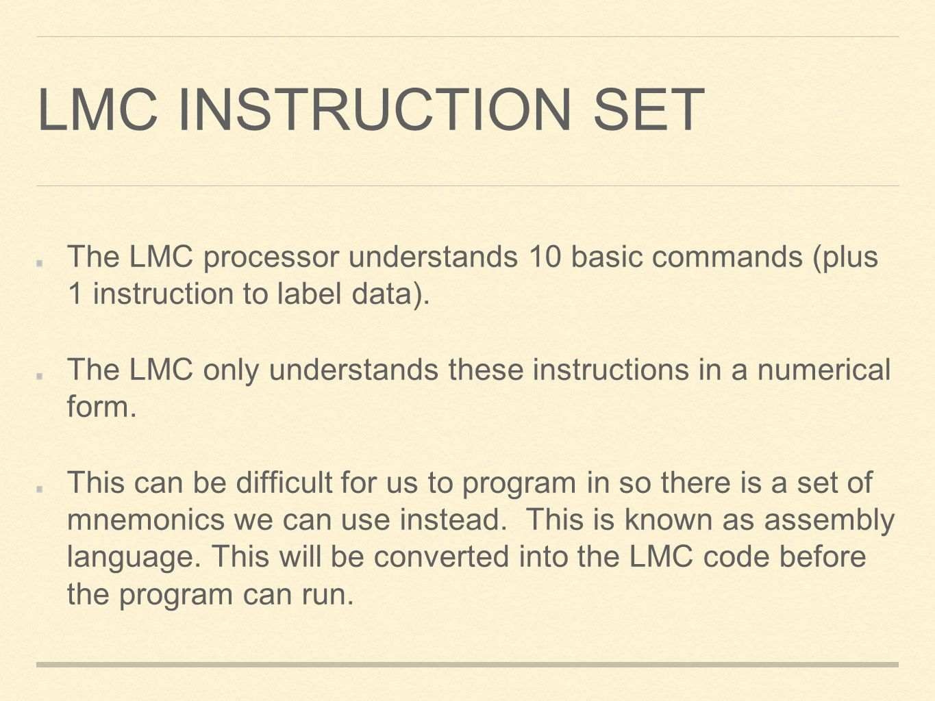 LMC Instruction set The LMC processor understands 10 basic commands (plus 1 instruction to label data).