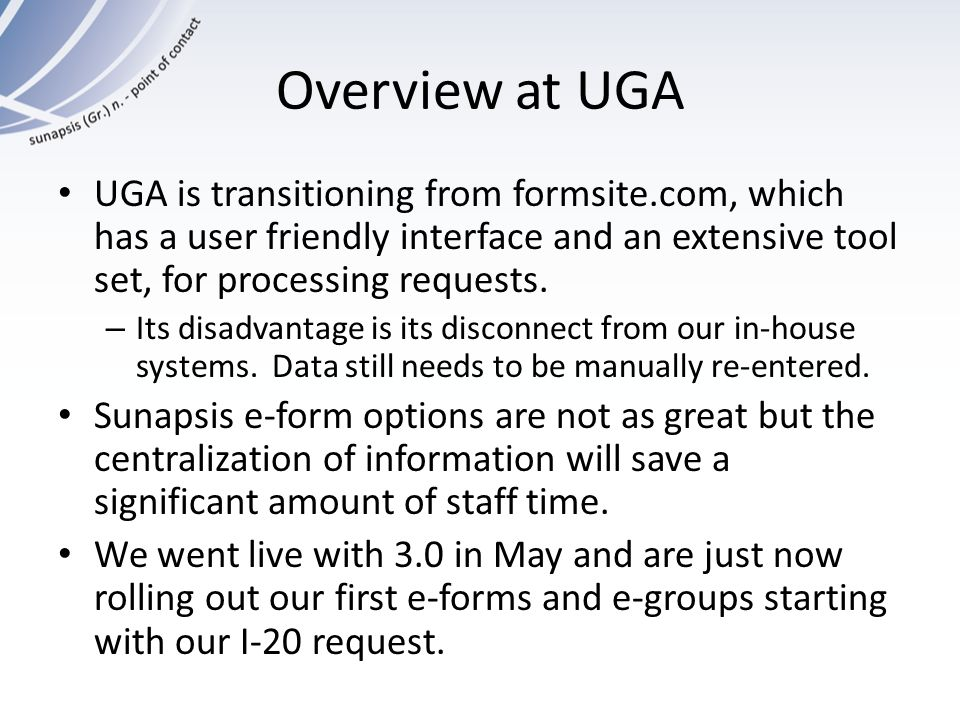 Overview at UGA UGA is transitioning from formsite.com, which has a user friendly interface and an extensive tool set, for processing requests.