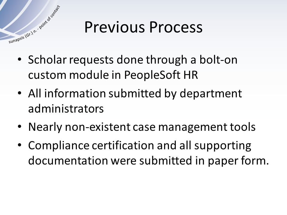 Previous Process Scholar requests done through a bolt-on custom module in PeopleSoft HR. All information submitted by department administrators.