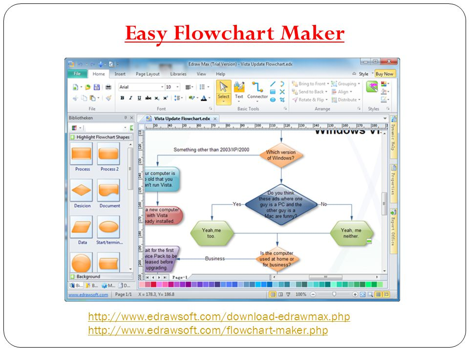 Easy Flowchart Maker http://www.edrawsoft.com/download-edrawmax.php http://www.edrawsoft.com/flowchart-maker.php.