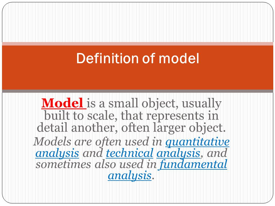 Definition of model Model is a small object, usually built to scale, that represents in detail another, often larger object.