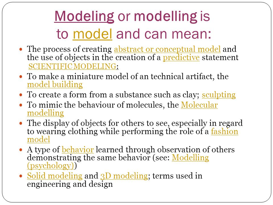 Modeling or modelling is to model and can mean: