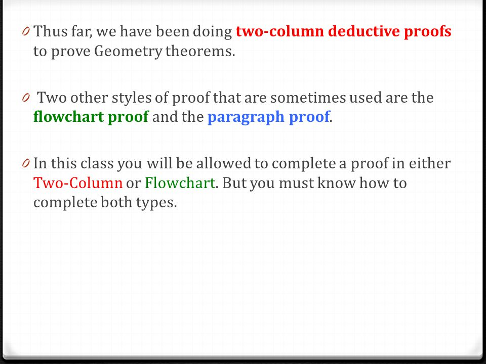 Thus far, we have been doing two-column deductive proofs to prove Geometry theorems.
