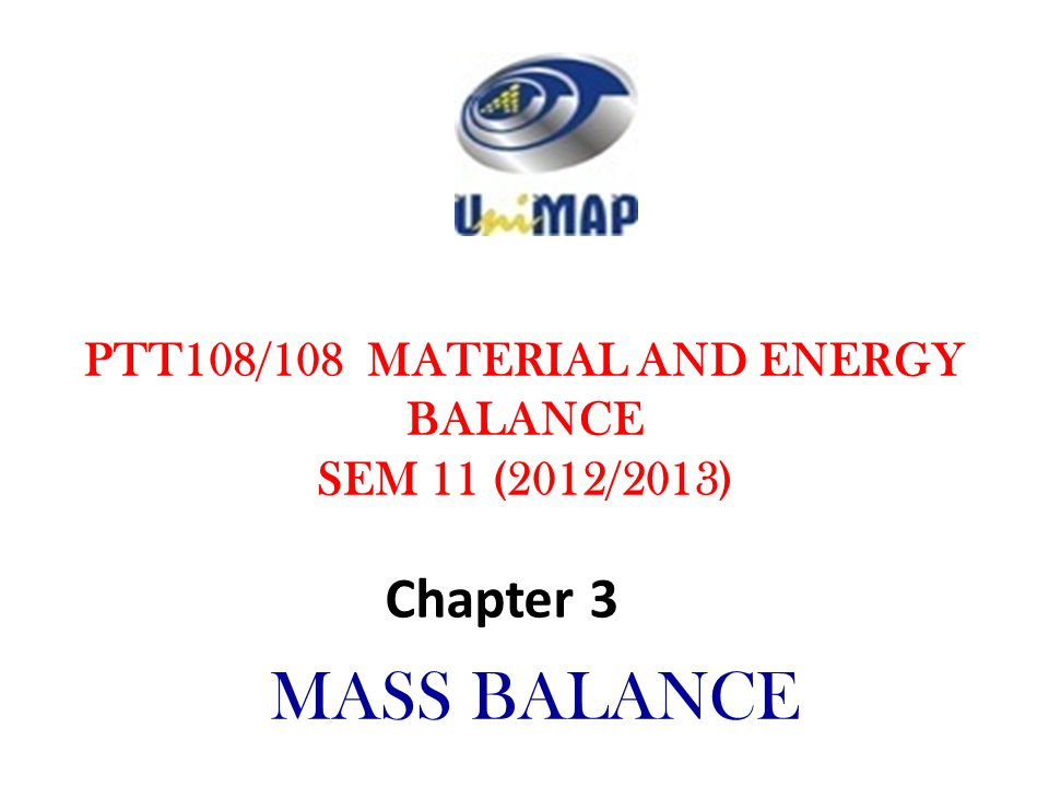 PTT108/108 MATERIAL AND ENERGY BALANCE